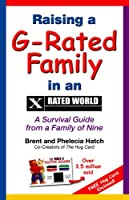 Raising a G-rated Family in an X-rated World: A Survival Guide from a Family of Nine