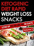 Ketogenic Diet Rapid Weight Loss Snacks: Lose Up To 30 LBS. In 30 Days (English Edition)