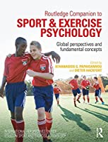 Routledge Companion to Sport and Exercise Psychology: Global perspectives and fundamental concepts (International Perspectives on Key Issue in Sport and Exercise Psychology)