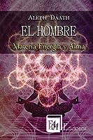 El Hombre: Materia Energia y Alma