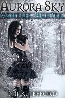 Stakeout (Aurora Sky: Vampire Hunter, Vol. 2.5) by [Jefford, Nikki]