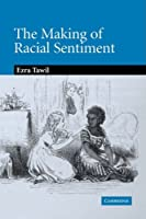 The Making of Racial Sentiment: Slavery and the Birth of The Frontier Romance (Cambridge Studies in American Literature and Culture)