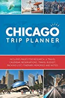 Chicago Trip Planner: Vacation Planner Logbook - Template Pages for Research, Travel Calendar, Reservations, Budget, Packing List, Itinerary, Notes
