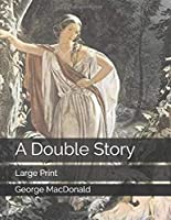 A Double Story: Large Print