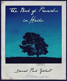 The Book of Proverbs in Haiku by [Gilbert, Daniel Paul]