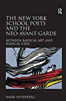 The New York School Poets and the Neo-Avant-Garde: Between Radical Art and Radical Chic