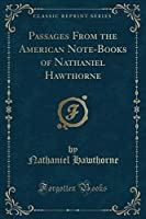 Passages from the American Note-Books of Nathaniel Hawthorne (Classic Reprint)