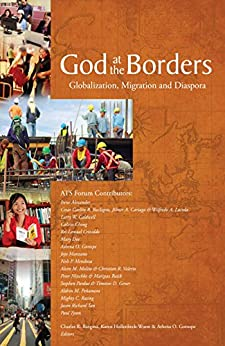God at the Borders: Globalization, Migration and Diaspora (ATS Theological Forum) by [Gorospe, Athena, Tyson, Paul, Chong, Calvin, Pardue, Stephen, Gener, Timoteo, Crizaldo, Rei Lemuel]