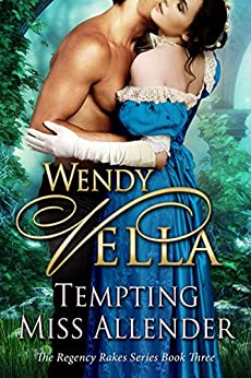 Tempting Miss Allender (Regency Rakes Book 3) by [Vella, Wendy]