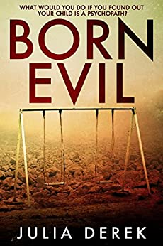Born Evil: A dark psychological thriller with a killer twist by [Derek, Julia]