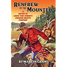 Renfrew of the Mounted: A History of Laurie York Erskine's Canadian Mountie Franchise