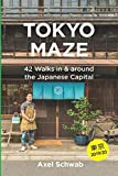 Tokyo Maze – 42 Walks in and around the Japanese Capital: A Guide with 108 Photos, 48 Maps, 300 Weblinks and 100 Tips (Japan T..