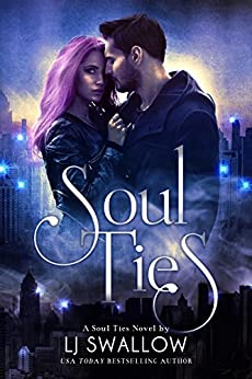 Soul Ties: A New Adult Urban Fantasy by [Swallow, LJ]