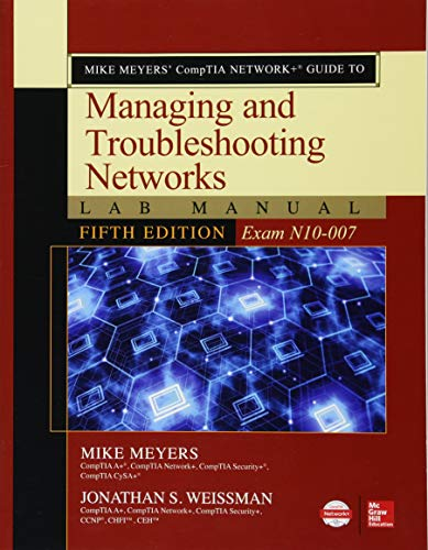 Download Mike Meyers' CompTIA Network+ Guide to Managing and Troubleshooting Networks Lab Manual, Fifth Edition (Exam N10-007) 1260121208