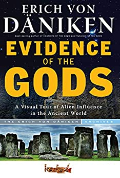 Evidence of the Gods: A Visual Tour of Alien Influence in the Ancient World by [von Daniken, Erich]