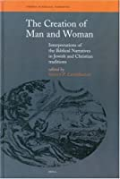 The Creation of Man and Woman: Interpretations of the Biblical Narratives in Jewish and Christian Traditions (Themes in Biblical Narrative)