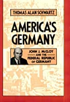 America's Germany: John J. McCloy and the Federal Republic of Germany