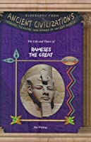 The Life and Times Of Rameses The Great (Biography From Ancient Civilizations)