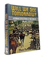 Will We See Tomorrow?: A German Cavalryman at War, 1939-1942