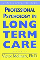Professional Psychology in Long Term Care: A Comprehensive Guide (Hatherleigh CE Books)