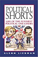 Political Shorts: 1,001 Of the Funniest Political One-Liners
