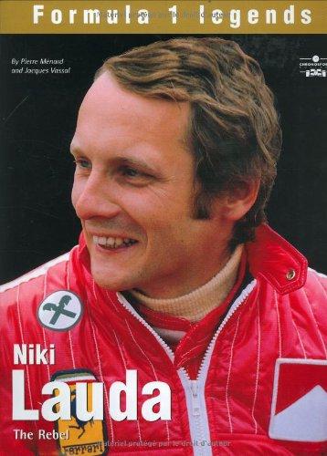 Niki Lauda: The Rebel (Formula 1 Legends)