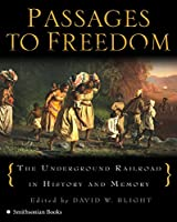 Passages to Freedom: The Underground Railroad in History and Memory