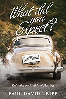 What Did You Expect? (Redesign): Redeeming the Realities of Marriage by [Tripp, Paul David]