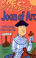 Spilling the Beans on . . . Joan of Arc and the Burning Issues of the Time