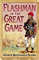 Flashman in the Great Game: From the Flashman Papers, 1856-1858 by George MacDonald Fraser(2006-02-01)