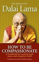 How To Be Compassionate by Lama D Jeffrey Hopkins Dalai Lama(1905-07-04)