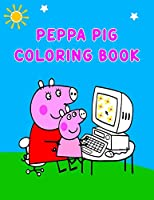 Peppa Pig Coloring Book: Best Coloring Book, Peppa Lover Gift For Kids Ages 4-8 9-12