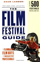 The Film Festival Guide: For Filmmakers, Film Buffs, and Industry Professionals