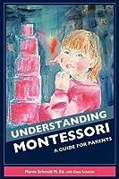 Understanding Montessori: A Guide for Parents by Maren Schmidt Dana Schmidt(2009-04-27)