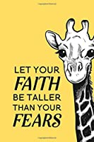 "Let Your Faith Be Taller Than Your Fears: Blank Lined Journal Notebook, 6"" x 9"", Giraffe journal, Giraffe notebook, Ruled, Writing Book, Notebook for Giraffe lovers, World Giraffe Day Gifts"