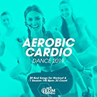 Aerobic Cardio Dance 2019: 20 Best Songs For Workout & 1 Session 140 Bpm: 32 Count