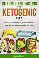 Intermittent Fasting & Ketogenic Diet: The Complete Beginner's Guide to Effective Keto Meal Plans for Women. Lose Weight Fast & Heal Your Body - Learn Meal Prep and Reset Your Diet with Clarity