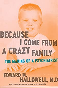 Because I Come from a Crazy Family: The Making of a Psychiatrist by [Hallowell, Edward M.]