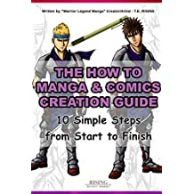 The How to draw Manga and Comic Creation Guide - 10 Simple Steps from Start to Finish | Step by Step on how to Create and Make your First Manga Book (The How to Manga and Comic Creation Guide)
