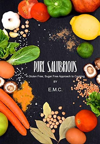 Pure Salubrious: A Gluten-Free, Sugar-Free Approach to Cooking (English Edition)