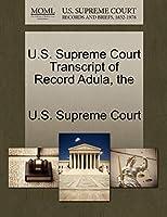 The U.S. Supreme Court Transcript of Record Adula