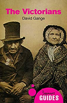 The Victorians: A Beginner's Guide (Beginner's Guides) by [Gange, David]