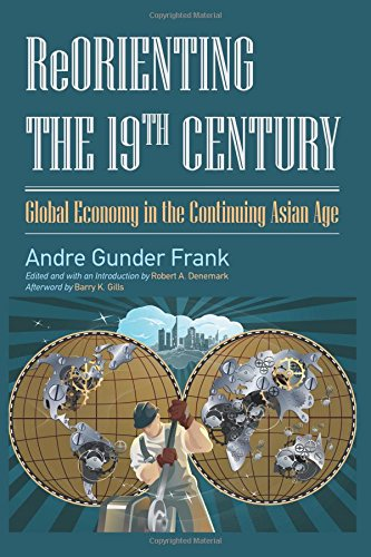 Reorienting the 19th Century: Global Economy in the Continuing Asian Age (Studies in Comparative Social Science)
