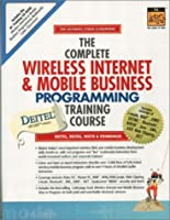 The Complete Wireless Internet and Mobile Business Programming Training Course (Prentice Hall Complete Training Courses)