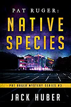 Pat Ruger: Native Species (Pat Ruger Mystery Series Book 3) by [Huber, Jack]