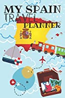 My Spain Travel Planner: Planner for 8 Trips with Checklist, Expenses Tracker Sheet, To Do List And Much More!