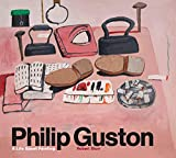 Philip Guston: A Life Spent Painting (The First Large-scale Comprehensive Survey of the Work of the Influential New York School Painter)