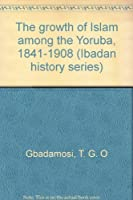 The growth of Islam among the Yoruba, 1841-1908 (Ibadan history series)