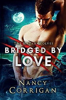 Bridged by Love: Kagan Wolves: A Paranormal Suspense Romance (Royal-Kagan Shifter World Book 5) by [Corrigan, Nancy]