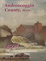 Androscoggin County, Maine: A Pictorial Sesquicentennial History, 1854-2004